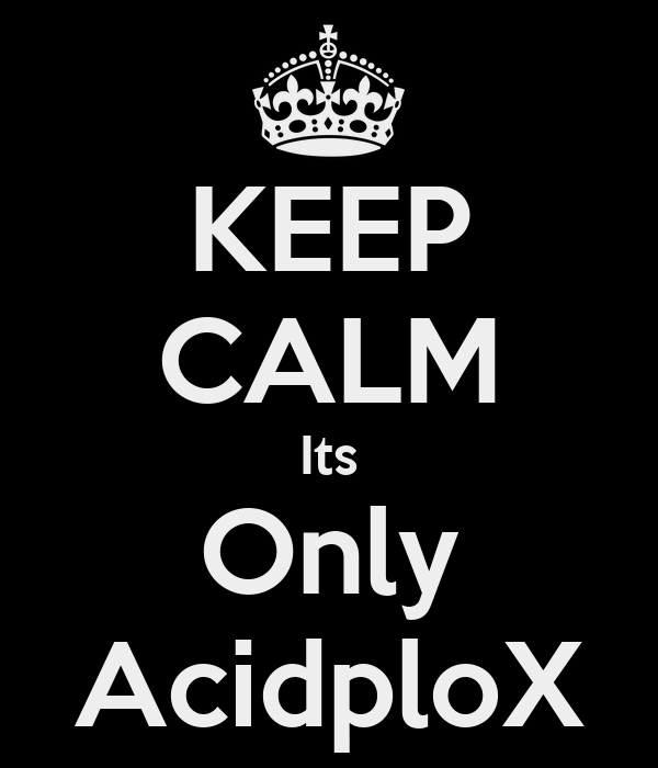 KEEP CALM Its Only AcidploX