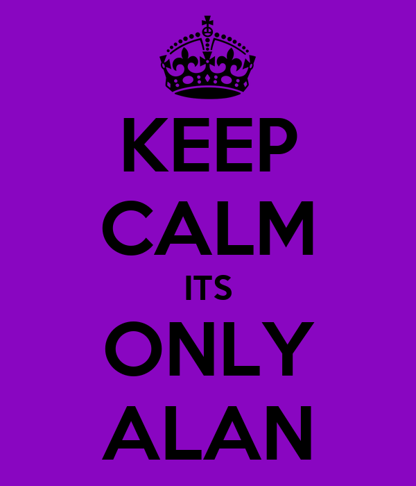 KEEP CALM ITS ONLY ALAN