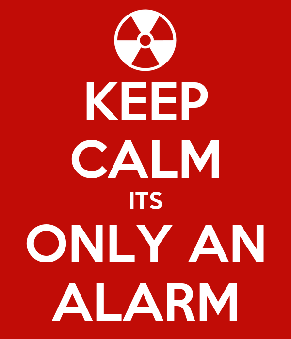 KEEP CALM ITS ONLY AN ALARM