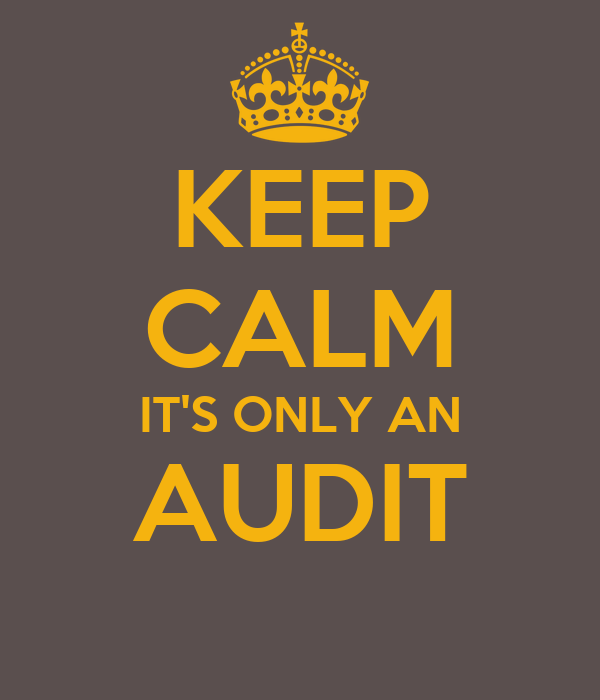 KEEP CALM IT'S ONLY AN AUDIT
