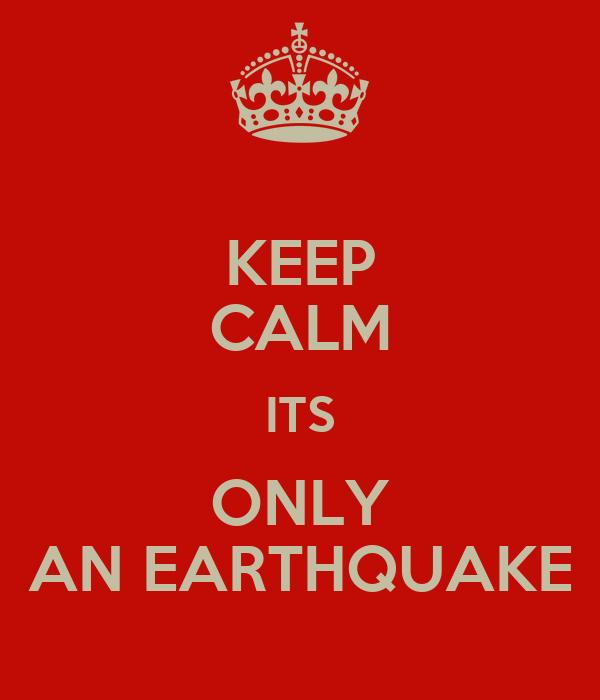 KEEP CALM ITS ONLY AN EARTHQUAKE