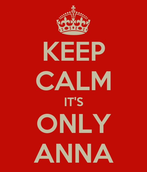 KEEP CALM IT'S ONLY ANNA