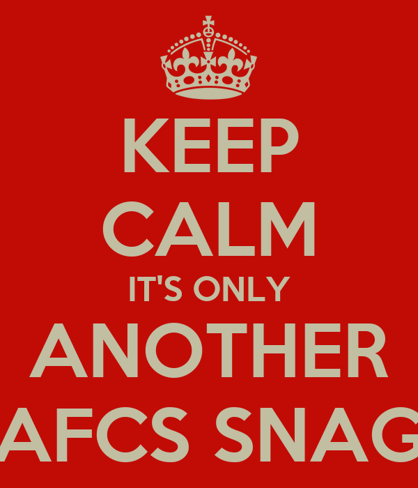 KEEP CALM IT'S ONLY ANOTHER AFCS SNAG