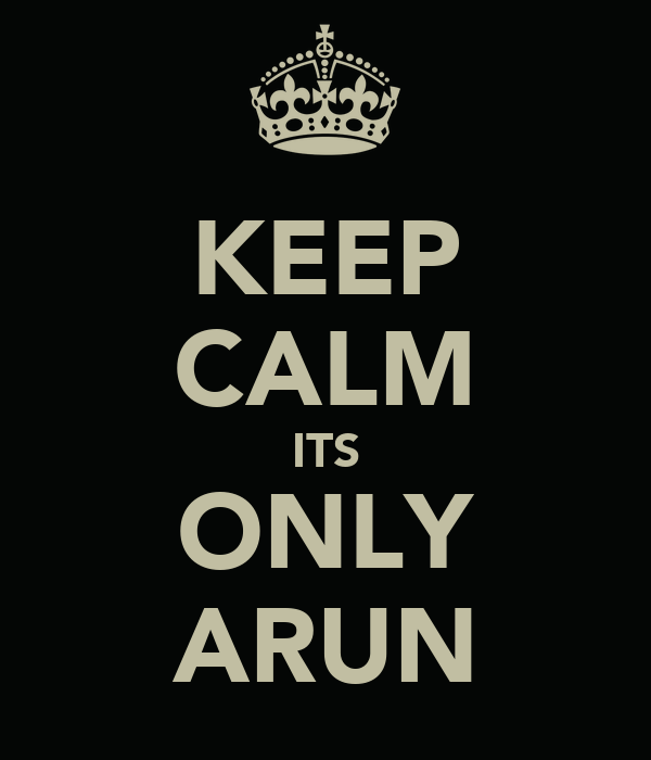 KEEP CALM ITS ONLY ARUN