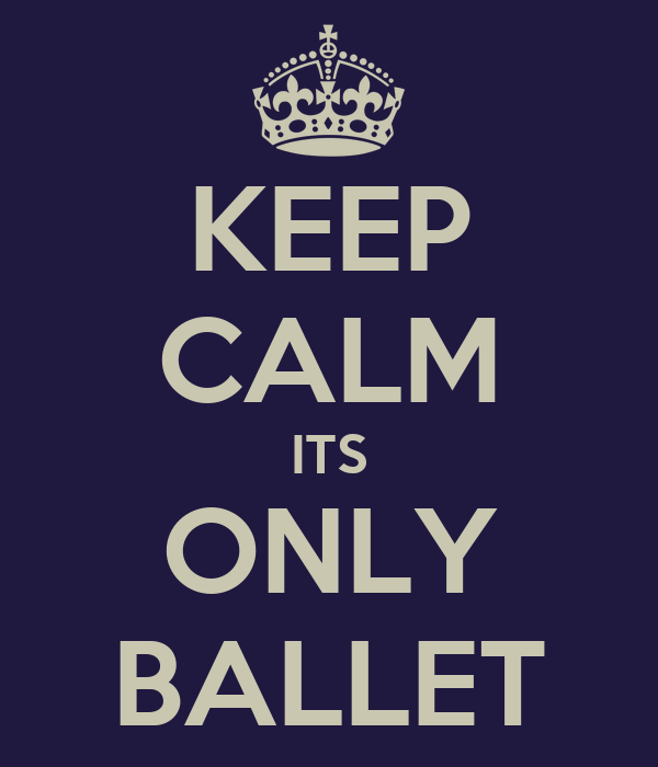 KEEP CALM ITS ONLY BALLET