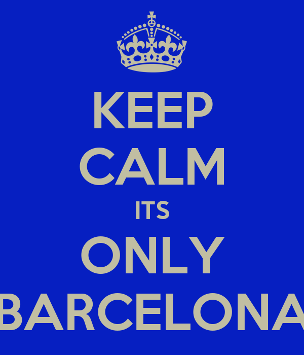 KEEP CALM ITS ONLY BARCELONA
