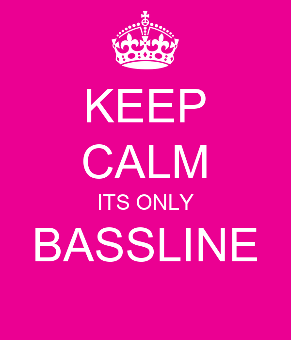 KEEP CALM ITS ONLY BASSLINE