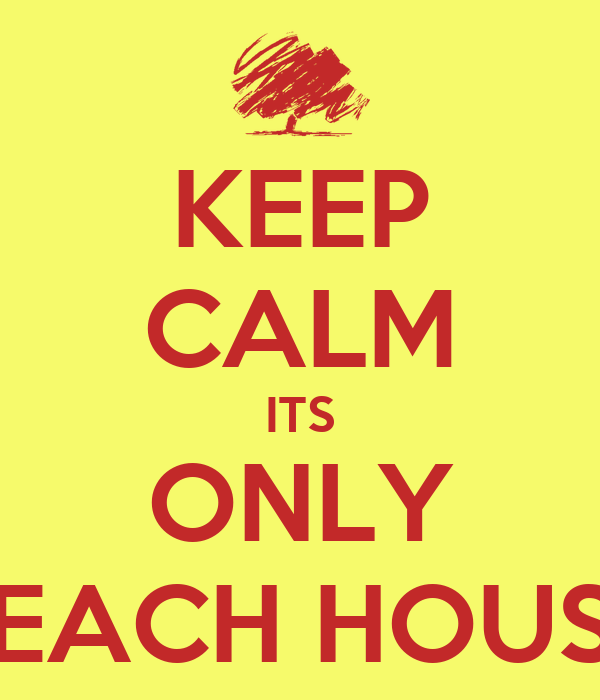 KEEP CALM ITS ONLY BEACH HOUSE