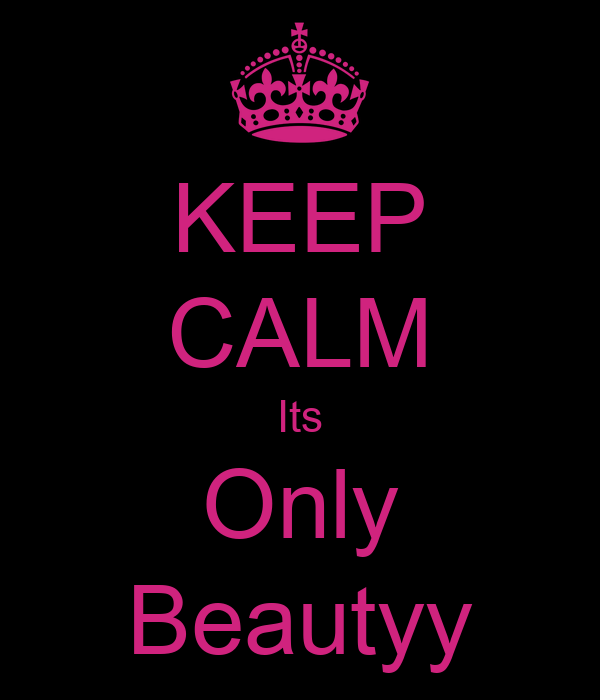 KEEP CALM Its Only Beautyy