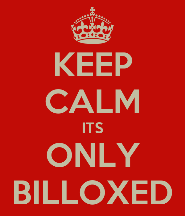 KEEP CALM ITS ONLY BILLOXED