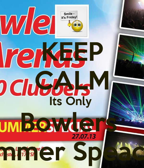 KEEP CALM Its Only  Bowlers  Summer Speacial