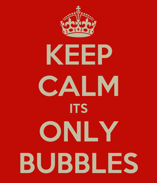 KEEP CALM ITS ONLY BUBBLES