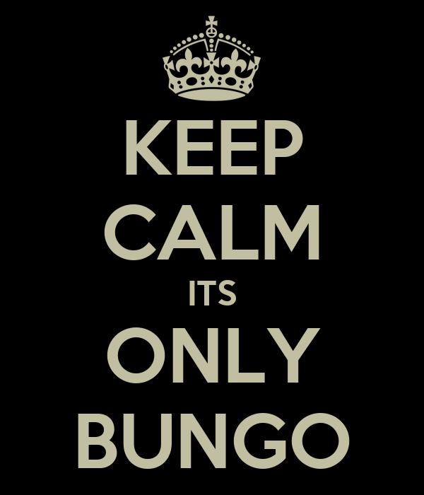 KEEP CALM ITS ONLY BUNGO