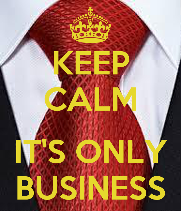 KEEP CALM  IT'S ONLY BUSINESS
