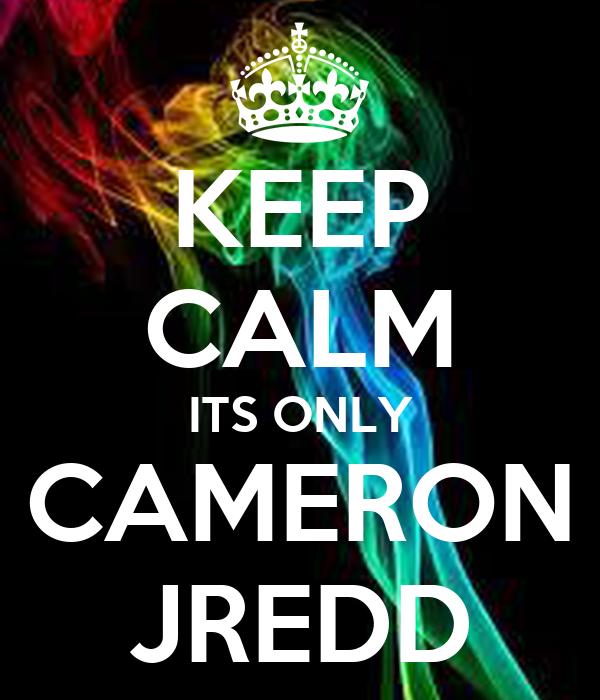 KEEP CALM ITS ONLY CAMERON JREDD