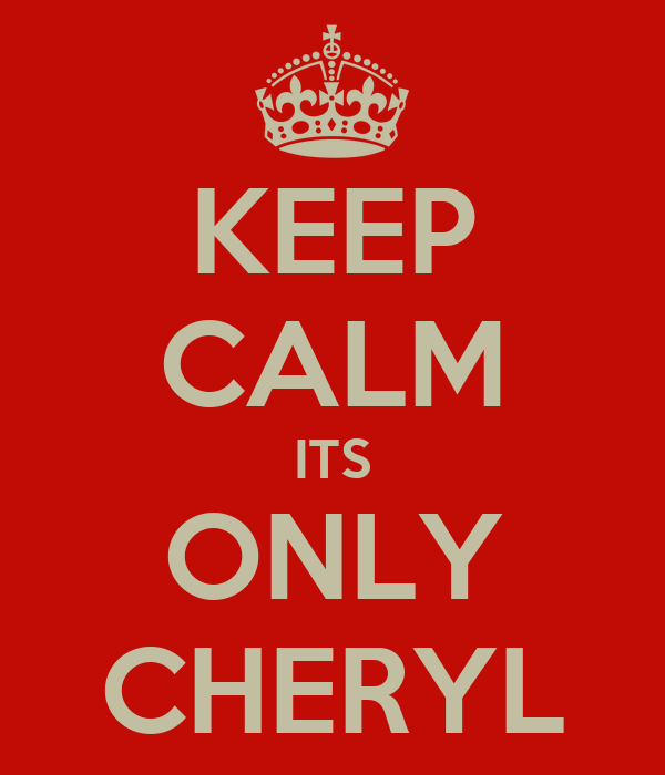 KEEP CALM ITS ONLY CHERYL