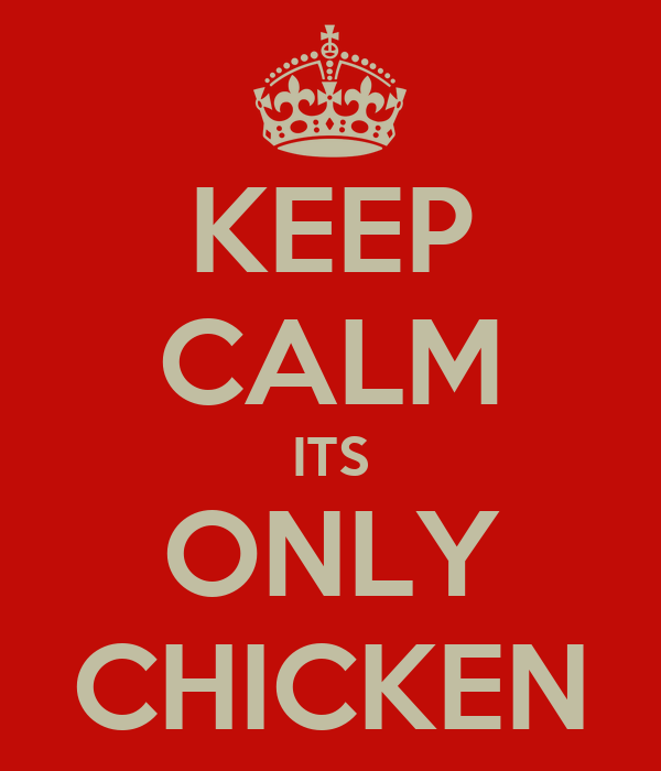 KEEP CALM ITS ONLY CHICKEN