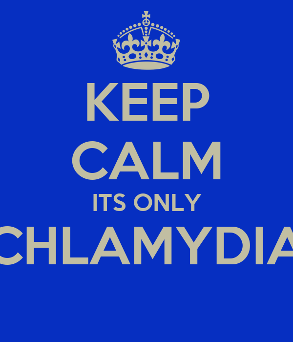 KEEP CALM ITS ONLY CHLAMYDIA