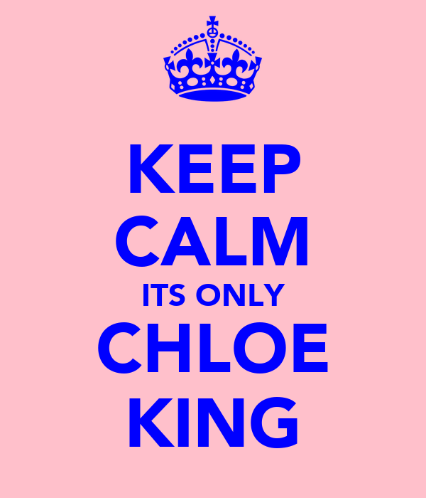 KEEP CALM ITS ONLY CHLOE KING