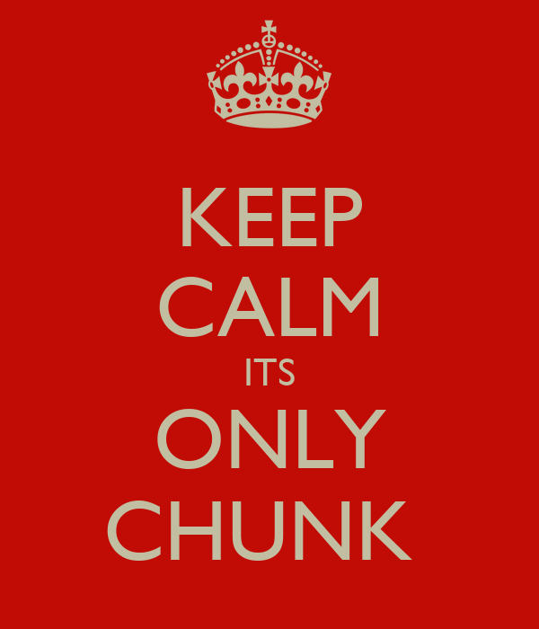 KEEP CALM ITS ONLY CHUNK