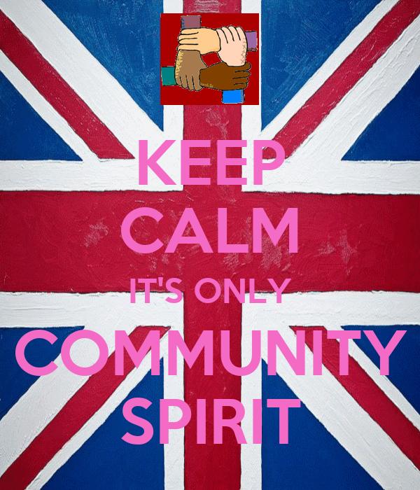 KEEP CALM IT'S ONLY COMMUNITY SPIRIT