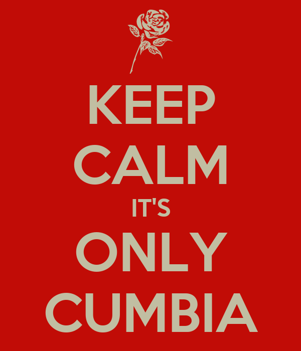 KEEP CALM IT'S ONLY CUMBIA