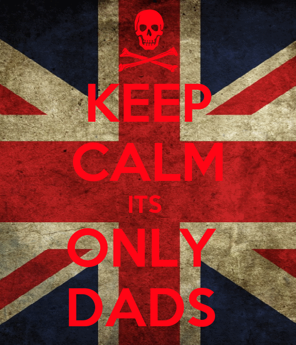 KEEP CALM ITS  ONLY  DADS