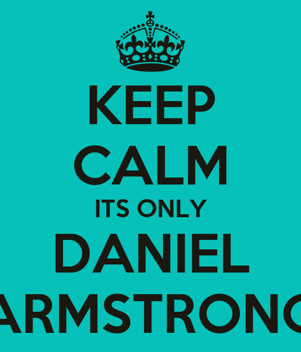 KEEP CALM ITS ONLY DANIEL ARMSTRONG
