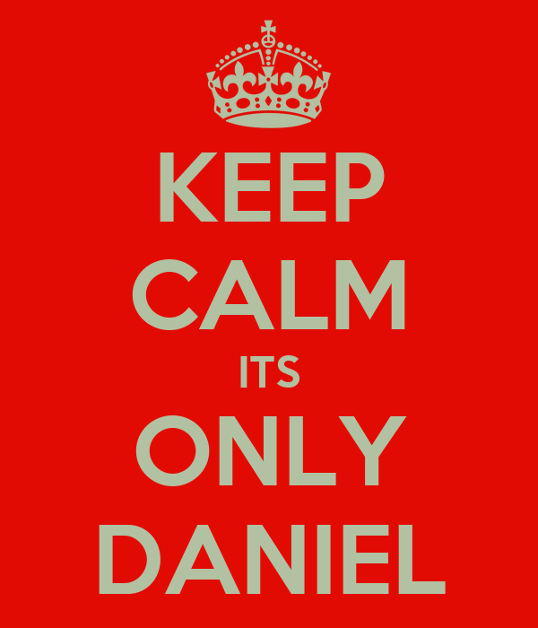 KEEP CALM ITS ONLY DANIEL