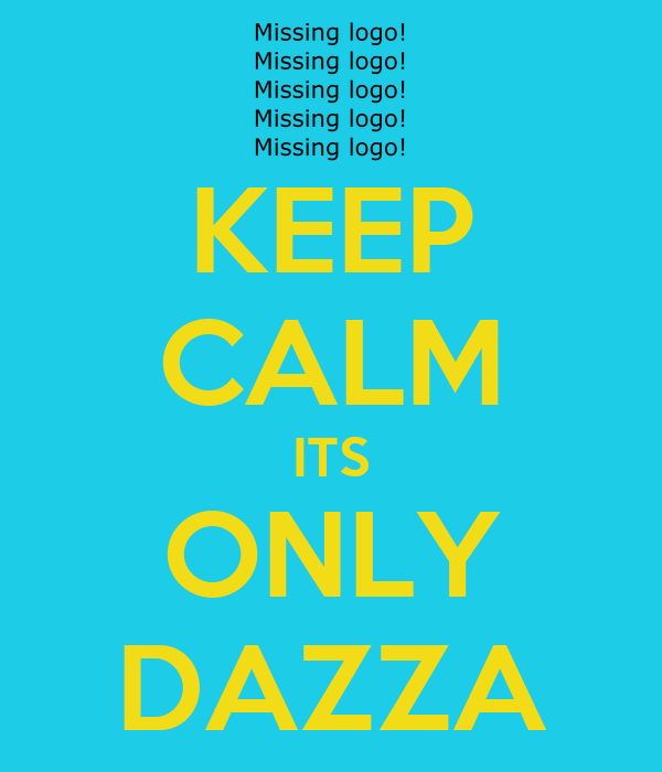 KEEP CALM ITS ONLY DAZZA