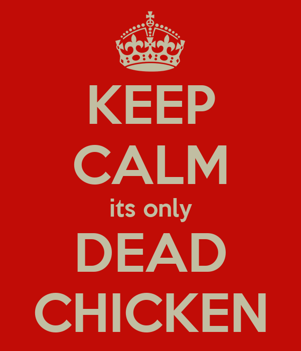 KEEP CALM its only DEAD CHICKEN