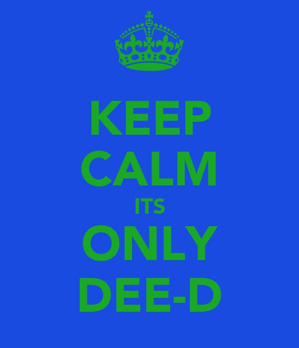 KEEP CALM ITS ONLY DEE-D