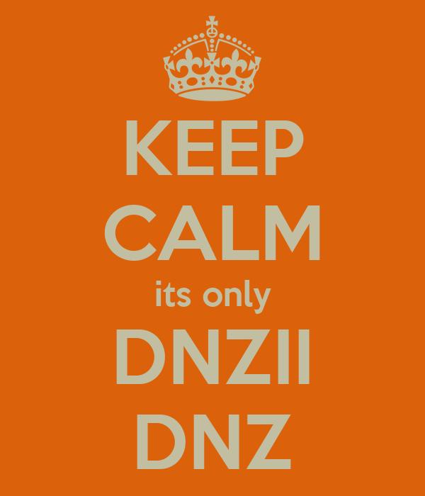 KEEP CALM its only DNZII DNZ