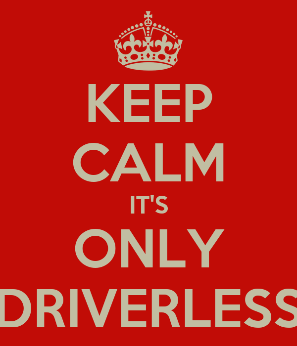 KEEP CALM IT'S ONLY DRIVERLESS