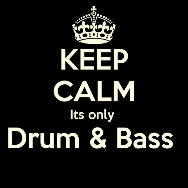 KEEP CALM Its only  Drum & Bass
