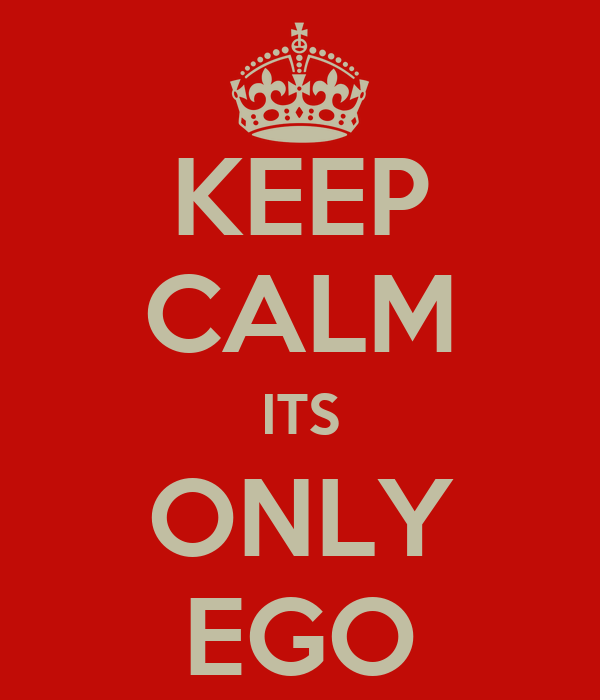 KEEP CALM ITS ONLY EGO