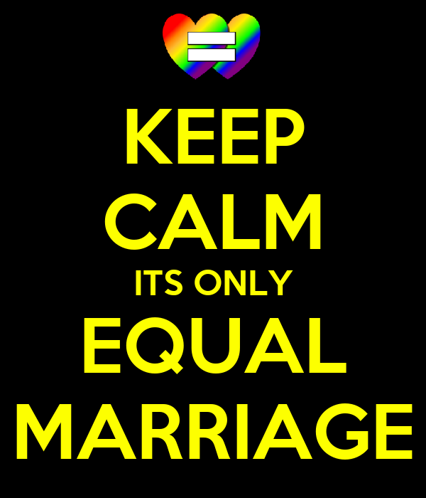 KEEP CALM ITS ONLY EQUAL MARRIAGE