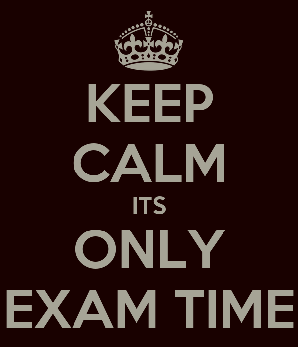 KEEP CALM ITS ONLY EXAM TIME
