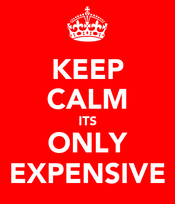 KEEP CALM ITS ONLY EXPENSIVE
