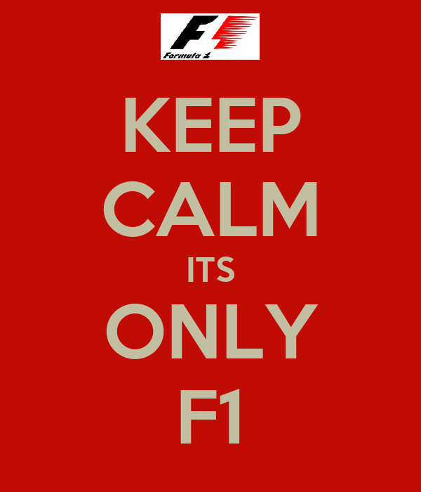KEEP CALM ITS ONLY F1