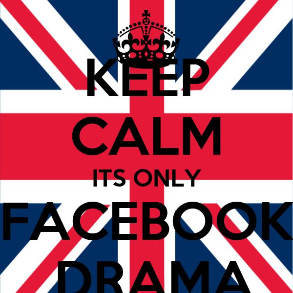 KEEP CALM ITS ONLY FACEBOOK  DRAMA