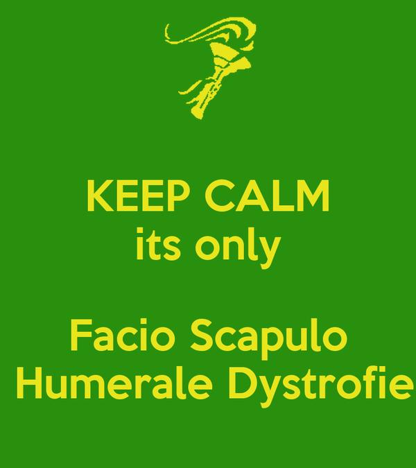 KEEP CALM its only  Facio Scapulo  Humerale Dystrofie