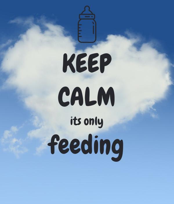 KEEP CALM its only feeding