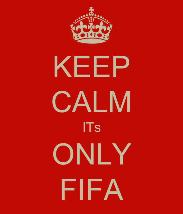 KEEP CALM ITs ONLY FIFA