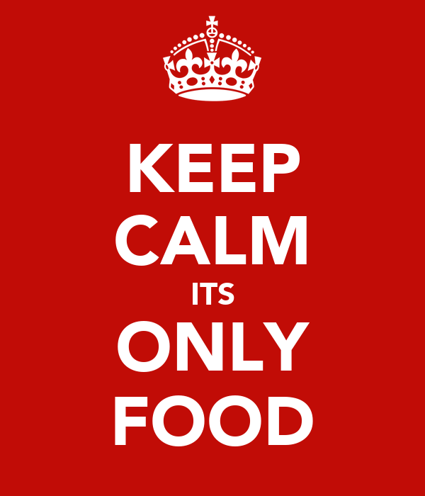 KEEP CALM ITS ONLY FOOD