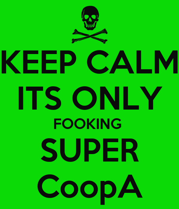 KEEP CALM ITS ONLY FOOKING  SUPER CoopA