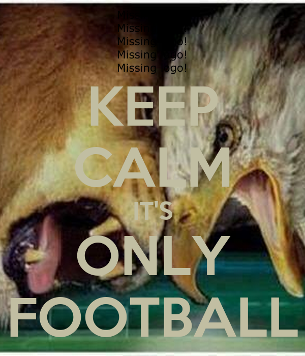 KEEP CALM IT'S ONLY FOOTBALL