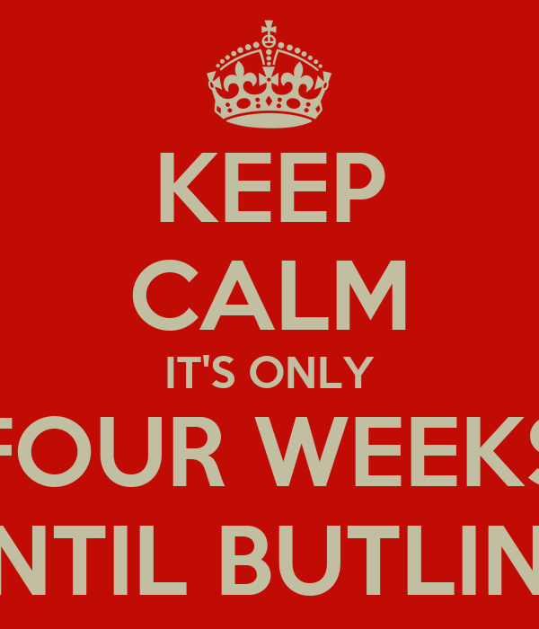 KEEP CALM IT'S ONLY FOUR WEEKS UNTIL BUTLINS!