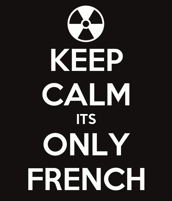 KEEP CALM ITS ONLY FRENCH