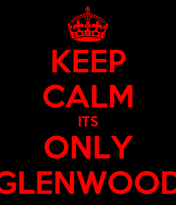 KEEP CALM ITS ONLY GLENWOOD